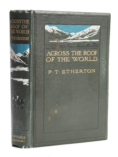 Sale BK20; Lot: 0252: ETHERTON, Lieut. PT - Across the Roof of the World a Record of Sport and Travel Through Kasmir, Gilit, Hunza, the Pamirs, Chinese Turkistan, Mongolia and Siberia port. frontis, folding map, illustrations, original pictorial cloth, 4to, Constable, 1911.